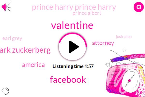 Valentine,Facebook,Mark Zuckerberg,America,Attorney,Prince Harry Prince Harry,Prince Albert,Earl Grey,Josh Allen,Four Four Billion Dollars,Eighty Billion Dollars,One Week,One Day