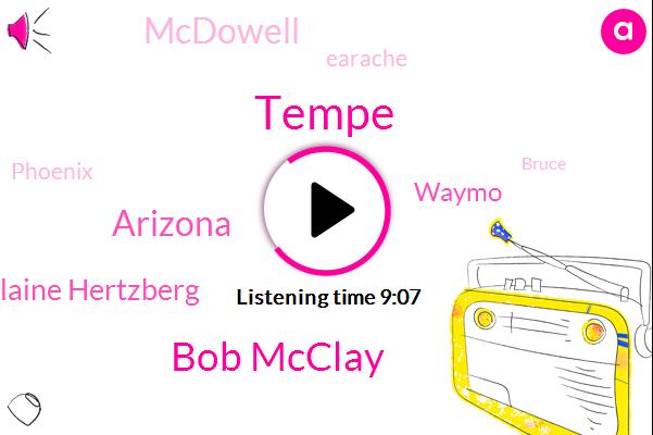 Tempe,Bob Mcclay,Arizona,Elaine Hertzberg,Waymo,ABC,Mcdowell,Earache,Phoenix,Bruce,Sobe,Timpee,Sniffles,Pamela Hughes,Saint Jeeves,Eric,Ten Million Dollar