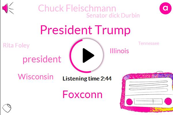 President Trump,Foxconn,Wisconsin,Illinois,Chuck Fleischmann,Senator Dick Durbin,Rita Foley,Tennessee,Federal Reserve Board,AP,Milwaukee,Chicago,Minneapolis,Cuba,Jerome Powell,White House,Chairman