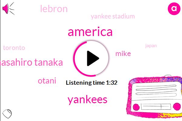 America,Yankees,Masahiro Tanaka,Mike,Lebron,Yankee Stadium,Otani,Toronto,Japan,Luis Severino,One Hundred Second