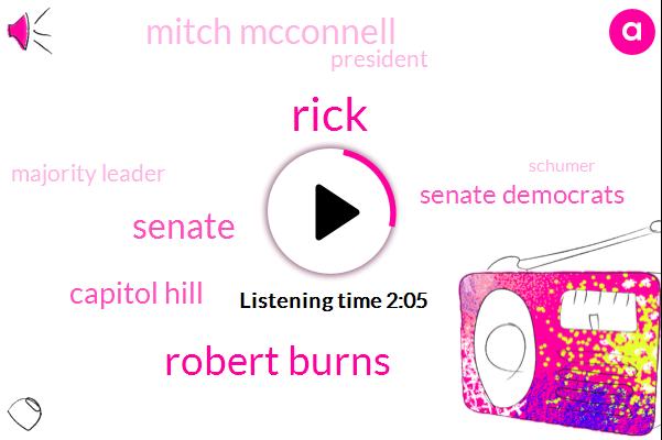 Rick,Robert Burns,Senate,Capitol Hill,Senate Democrats,Mitch Mcconnell,President Trump,Majority Leader,Schumer