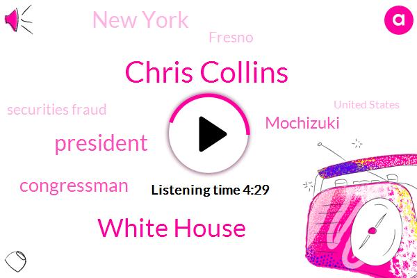 Chris Collins,White House,President Trump,Congressman,Mochizuki,New York,Fresno,Securities Fraud,United States,FBI,Exchange Commission,Buffalo,EPA,Jonathan Dean,Us Attorney,Attorney,Accountant,Investigator,W,Reporter