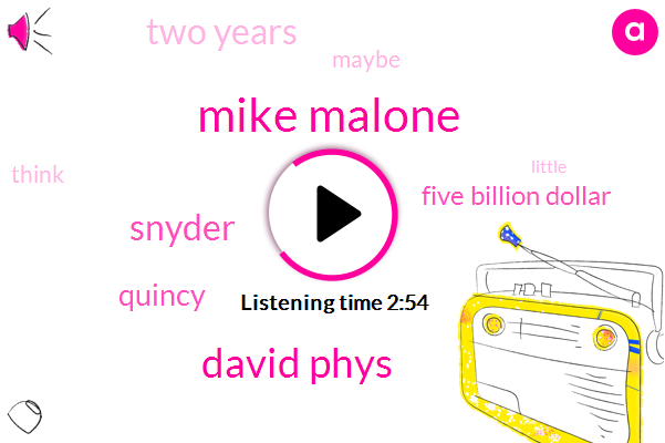 Mike Malone,David Phys,Snyder,Quincy,Five Billion Dollar,Two Years