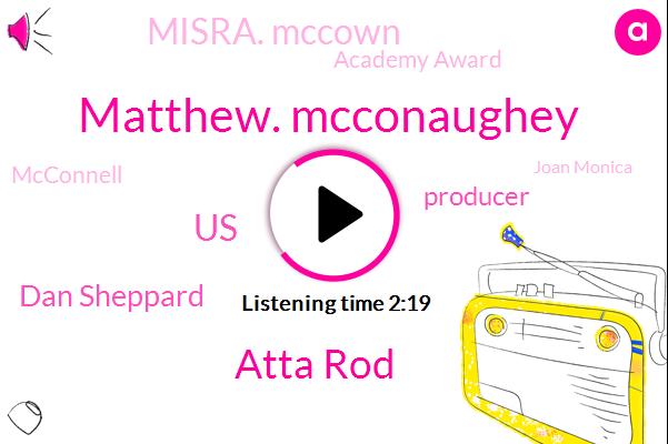 Matthew. Mcconaughey,Atta Rod,United States,Dan Sheppard,Producer,Misra. Mccown,Academy Award,Mcconnell,Joan Monica,Shepard,Dallas