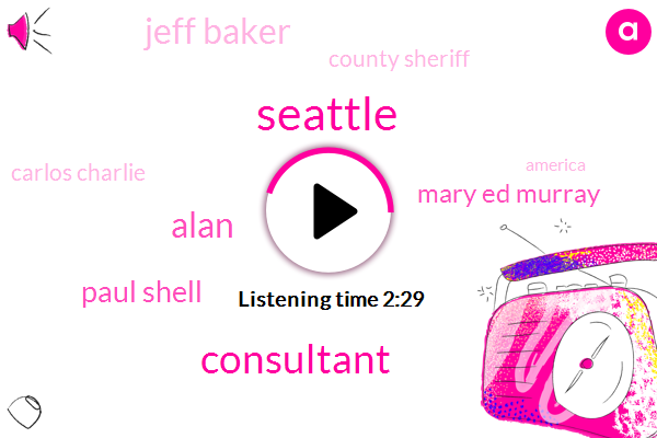 Seattle,Consultant,Alan,Paul Shell,Mary Ed Murray,Jeff Baker,County Sheriff,Carlos Charlie,America,Eddie,Charlie Harger,NBA,Reporter,Nine Years