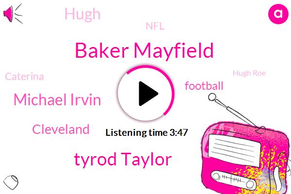 Baker Mayfield,Tyrod Taylor,Michael Irvin,Cleveland,Football,Hugh,NFL,Caterina,Hugh Roe,DOE,Carlos Hyde,Sam Darnold,Hugh Jackson,Jets,Aikman,Twenty One Year,Twenty Two Year,Two Months