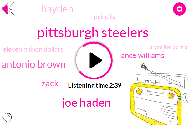 Pittsburgh Steelers,Joe Haden,Antonio Brown,Zack,Lance Williams,Hayden,Priscilla,Eleven Million Dollars,Six Million Dollars,Ten Million Dollars