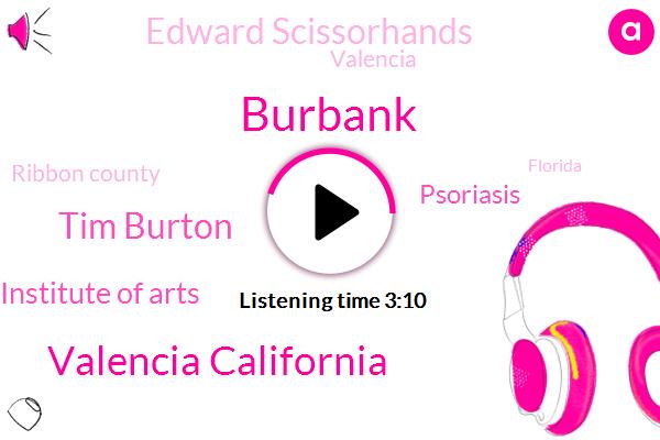 Burbank,Valencia California,Tim Burton,California Institute Of Arts,Psoriasis,Edward Scissorhands,Valencia,Ribbon County,Florida,Sonia,Lutz,One Foot