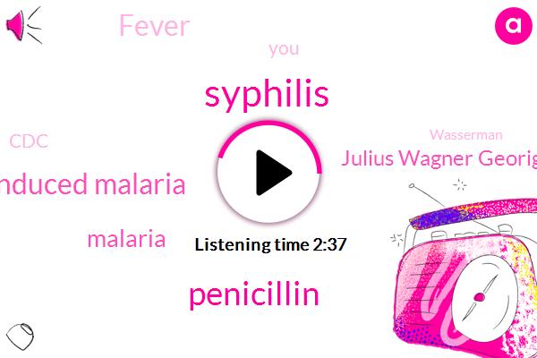 Syphilis,Penicillin,Induced Malaria,Malaria,Julius Wagner Georiga,Fever,CDC,Wasserman,Psychosis,Cure,Matt G,Doxycycline,Tetracycline