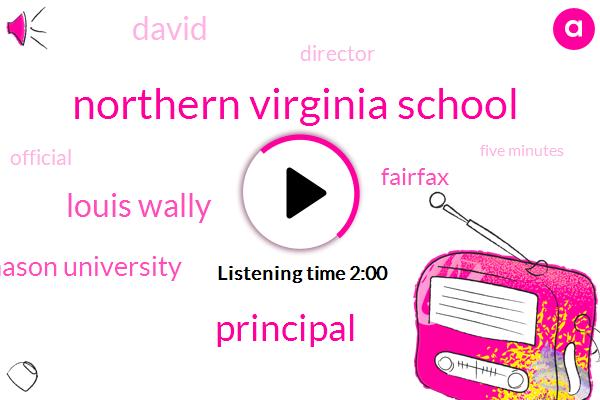 Northern Virginia School,Principal,Louis Wally,George Mason University,Fairfax,David,Director,Official,Five Minutes,Three Years