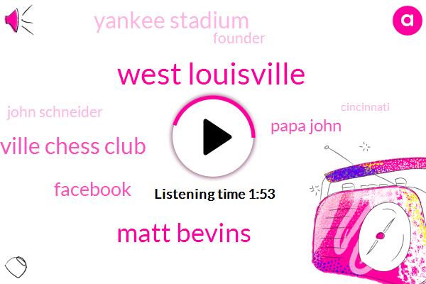 West Louisville,Matt Bevins,West Louisville Chess Club,Facebook,Papa John,Yankee Stadium,Founder,John Schneider,Cincinnati,Haley Hanson,Kentucky,University Of Louisville,New York,Eighty Seven Seventy Three Degrees