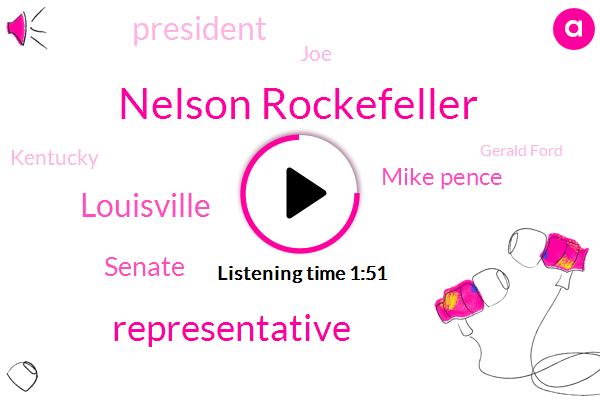 Nelson Rockefeller,Representative,Louisville,Senate,Mike Pence,President Trump,JOE,Kentucky,Gerald Ford,Richard Nixon,William William,Nancy Pelosi,Vice President,Mr Trump,Larry