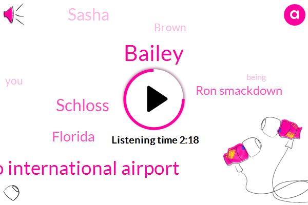 Bailey,Orlando International Airport,Schloss,Florida,Ron Smackdown,Sasha,Brown