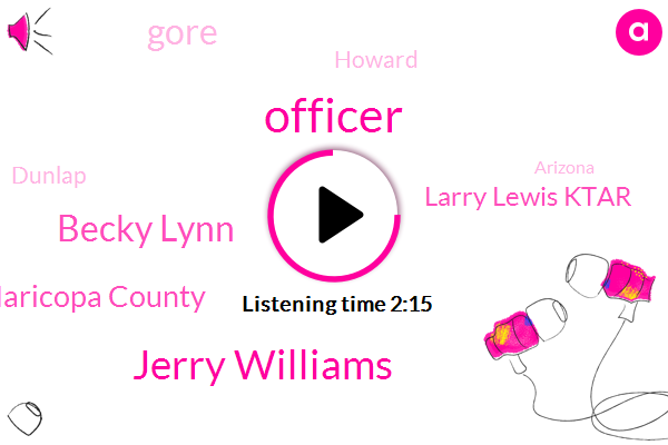 Officer,Jerry Williams,Becky Lynn,Maricopa County,Larry Lewis Ktar,Gore,Howard,Dunlap,Arizona,Phoenix,Seventy Fifth,Thirty Second