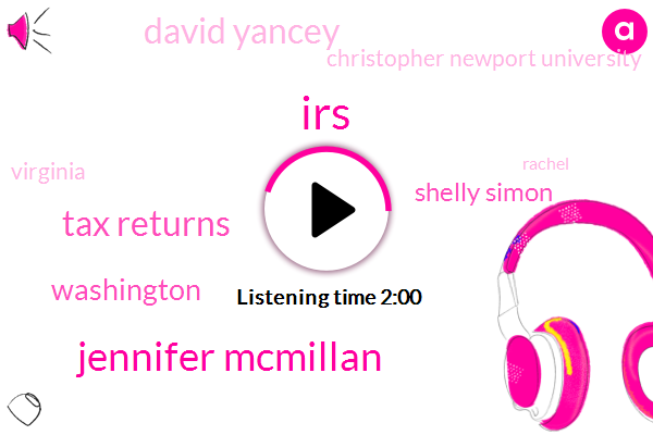IRS,Jennifer Mcmillan,Tax Returns,Washington,Shelly Simon,David Yancey,Christopher Newport University,Virginia,Rachel,Newport