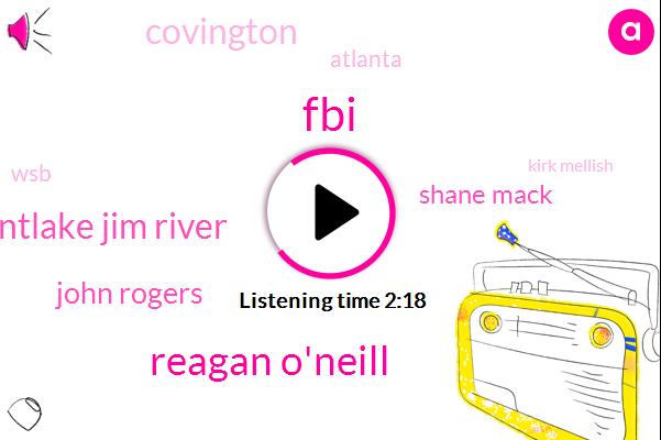 FBI,Reagan O'neill,Mountlake Jim River,John Rogers,Shane Mack,Covington,Atlanta,WSB,Kirk Mellish,Jessica,Seventy Percent