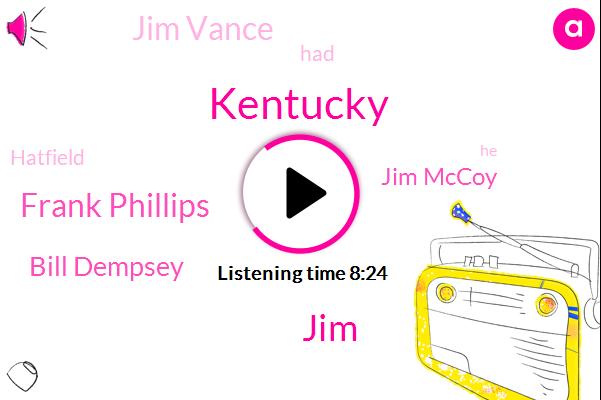 Kentucky,Frank Phillips,Bill Dempsey,Jim Mccoy,Jim Vance,Hatfield,Murder,Cap Hatfield,JIM,Pike Ville Kentucky,Grapevine Creek,United States,Jim Lee,Wall,Tug Fork River,Deva Lance,Tug Fork Valley