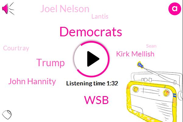 Democrats,WSB,Donald Trump,John Hannity,Kirk Mellish,Joel Nelson,Lantis,Courtray,Sean,Muller,Sixty Five Seventy Seven Degrees,Twenty Four Hour