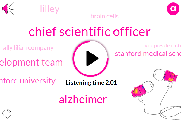 Chief Scientific Officer,Alzheimer,Development Team,Stanford University,Stanford Medical School,Lilley,Brain Cells,Ally Lilian Company,Vice President Of Neuroscience,Postdoctoral,Alzheimer's Disease