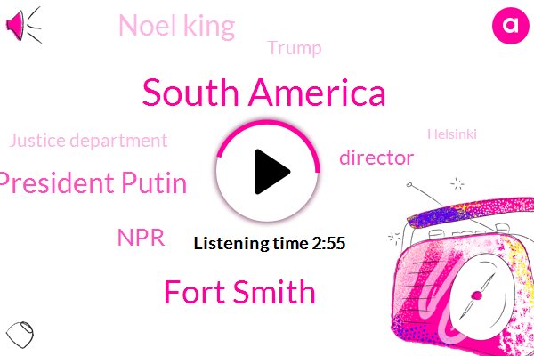 South America,Fort Smith,President Putin,Director,NPR,Noel King,Donald Trump,Justice Department,Helsinki,Kevin Bacon,President Trump,Russia,America,Fort,Jim Mitzner,American Museum,Michael Clemens