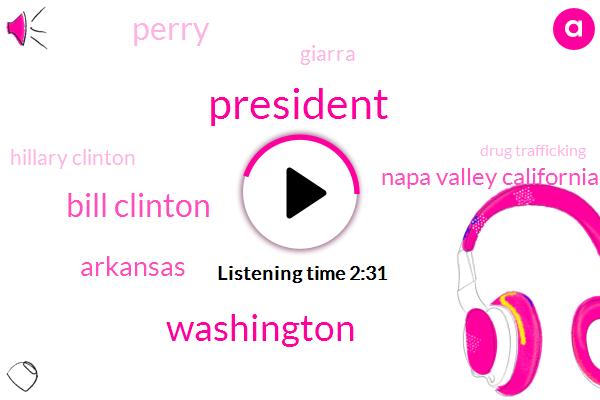 President Trump,Washington,Bill Clinton,Arkansas,Napa Valley California,Perry,Giarra,Hillary Clinton,Drug Trafficking,Clinton,America