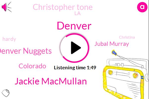 Jackie Macmullan,Denver,Denver Nuggets,Colorado,Jubal Murray,Christopher Tone,LA,Hardy,Christina,Boulder,Portland,Jamal,NBA,Zach,Twelve Minutes,Four Days