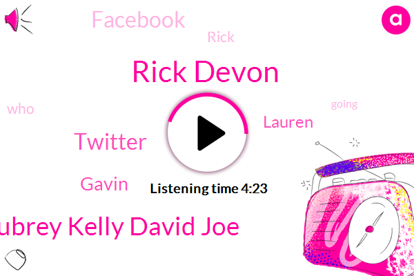 Rick Devon,Aubrey Kelly David Joe,Twitter,Gavin,Lauren,Facebook,Rick
