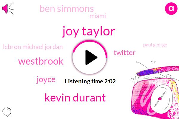 Joy Taylor,Kevin Durant,Westbrook,Joyce,Twitter,Ben Simmons,Miami,Lebron Michael Jordan,Paul George,Carmelo Anthony,Instagram,Twenty Nine Percent,Twenty Year,Four Years,Two Days