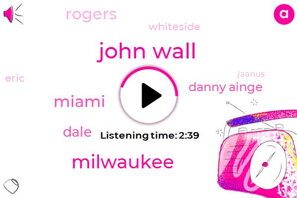 John Wall,Milwaukee,Miami,Dale,Danny Ainge,Rogers,Whiteside,Eric,Jaanus,Celtics,Cleveland Cavaliers,Washington,Longview,Jackie Macmullan,NBA,Keith,Chicago Bulls