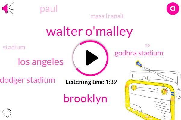 Walter O'malley,Brooklyn,Los Angeles,Dodger Stadium,Godhra Stadium,Paul,Mass Transit