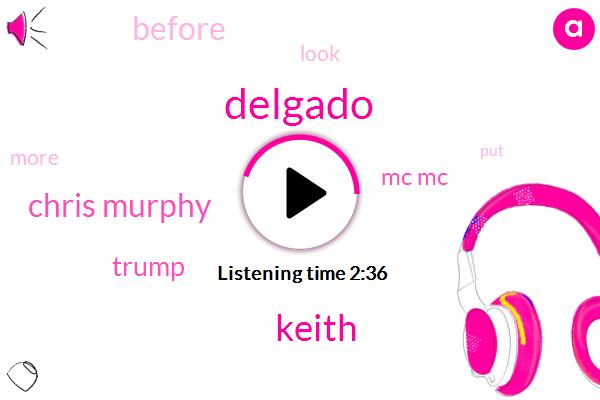 Delgado,Keith,Chris Murphy,Donald Trump,Mc Mc