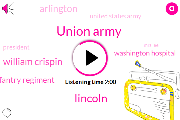 Union Army,Lincoln,William Crispin,Pennsylvania Infantry Regiment,Washington Hospital,Arlington,United States Army,President Trump,Mrs Lee,George Washington Park,George Washington