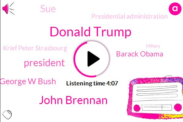 Donald Trump,John Brennan,President Trump,George W Bush,Barack Obama,SUE,Presidential Administration,Krief Peter Strasbourg,Hillary,Rush,Meyer,Peter,FOX,Analyst,Washington,Twenty Thousand Dollars