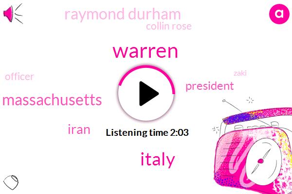 Warren,Italy,Massachusetts,Iran,President Trump,Raymond Durham,Collin Rose,Officer,Zaki,Kimberly King,Michigan,Senator,John Kerry,Donald Trump,United States
