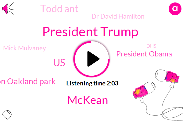 President Trump,ABC,Mckean,United States,Beach Wellington Oakland Park,President Obama,Todd Ant,Dr David Hamilton,Mick Mulvaney,DHS,ACA,Kirsten Nielsen,Texas,O'connor,Chief Of Staff,Michael Cohen,Co-Founder,Tom Yomas