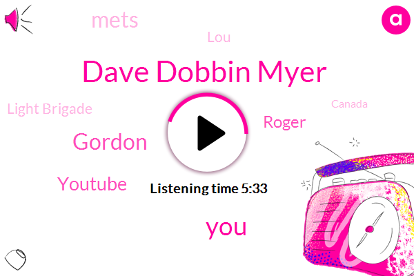 Dave Dobbin Myer,Gordon,Youtube,Roger,Mets,LOU,Light Brigade,Canada,WBZ,Eric,Stiller,Christian Church,NFL,Dave