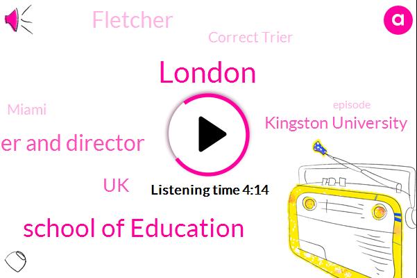 London,School Of Education,Founder And Director,UK,Kingston University,Fletcher,Correct Trier,Miami