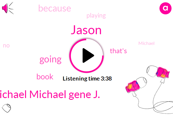 Michael Michael Gene J.,Jason