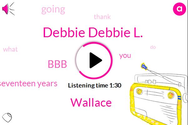 Debbie Debbie L.,Wallace,BBB,Seventeen Years
