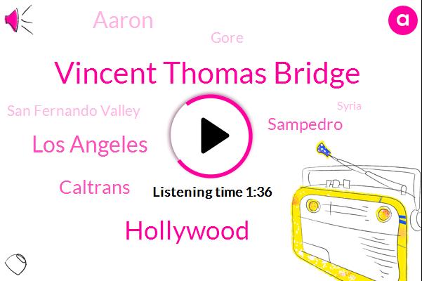 Vincent Thomas Bridge,Hollywood,Los Angeles,Caltrans,Sampedro,Aaron,Gore,San Fernando Valley,Syria,Canon,Jeff R. K,KAY,Attorney,Laura