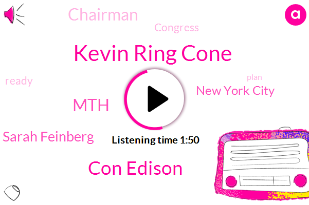 Kevin Ring Cone,Con Edison,MTH,Sarah Feinberg,New York City,Chairman,Congress