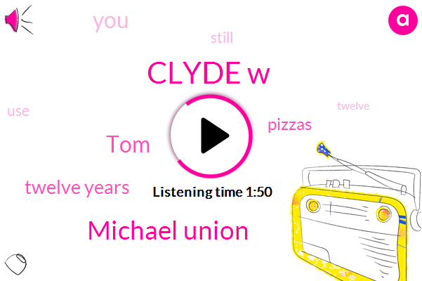 Clyde W,Michael Union,TOM,Twelve Years