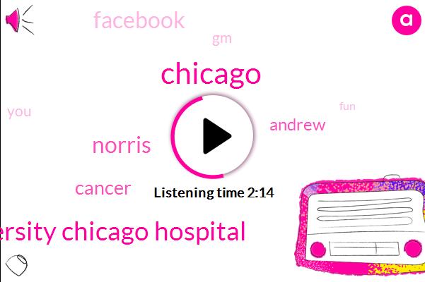 University Chicago Hospital,Chicago,Norris,Cancer,Andrew,Facebook,GM