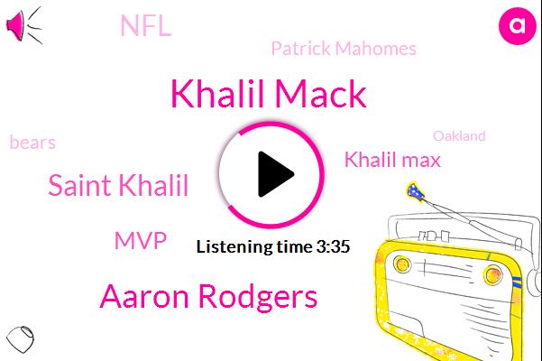 Khalil Mack,Aaron Rodgers,Saint Khalil,MVP,Khalil Max,NFL,Patrick Mahomes,Bears,Oakland,Green Bay,Chicago,Greg Jennings,AFC,Lions,Christian Jones,Tom Brady,Packers,Bosa,Chargers