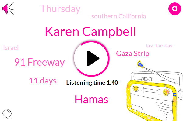 Karen Campbell,Hamas,91 Freeway,11 Days,Gaza Strip,Thursday,Southern California,Israel,Last Tuesday,Egyptian,Flex,Geico,One Suspect,Abc News,Ford,Bermuda,Six Year Old,2021,First Named Storm,At Least 2000 Housing Units