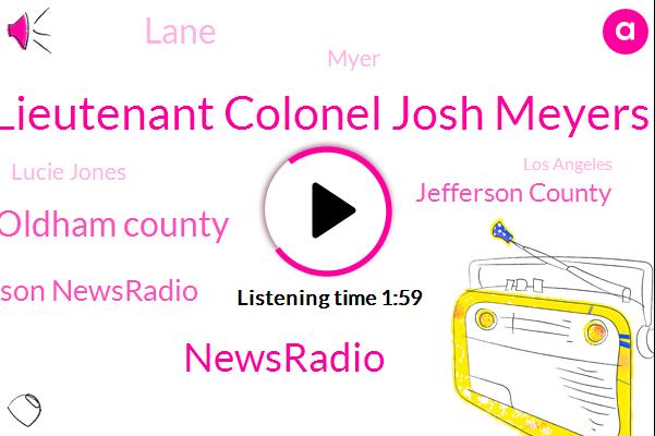 Lieutenant Colonel Josh Meyers,Newsradio,Oldham County,Hanson Newsradio,Jefferson County,Lane,Myer,Lucie Jones,Los Angeles,Board Of Education,United States,Healy,CBS,California,Eight Forty W,Million Dollars,Three Hours,Five Years