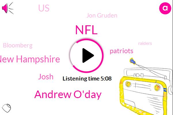 NFL,Andrew O'day,New Hampshire,Josh,Patriots,United States,Jon Gruden,Bloomberg,Raiders,Jets,Bill Belichick,China,India,Regina,Bill Galvin,Alex Cora,DON,Florence
