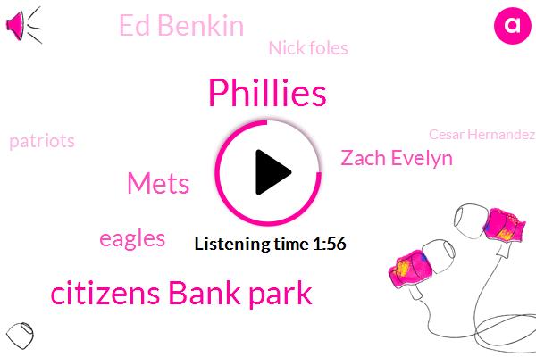 Phillies,Citizens Bank Park,Mets,Eagles,Zach Evelyn,Ed Benkin,Nick Foles,Patriots,Cesar Hernandez,KYW,Nick Williams,Matt,Gingrich,Ed Bankin,Quinn,Reese,Scott,Football,Hoskins