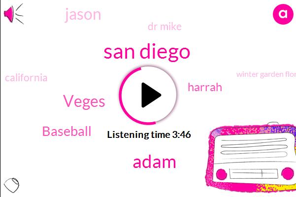 San Diego,Adam,Veges,Baseball,Harrah,Jason,Dr Mike,California,Winter Garden Florida,Orlando,Ten Dollars,Ten Dollar