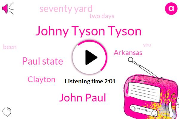 Johny Tyson Tyson,John Paul,Paul State,Clayton,Arkansas,Seventy Yard,Two Days